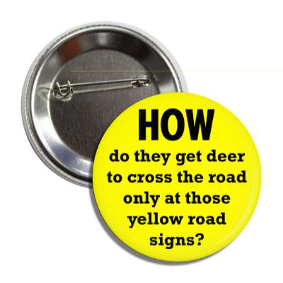 how do they get deer to cross the road only at those yellow road signs funny philosophical wise sayings intelligent questions random funny sayings joke hilarious silly goofy