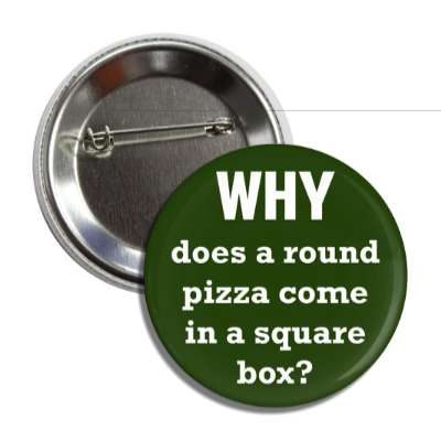 why does a round pizza come in a square box funny philosophical wise sayings intelligent questions random funny sayings joke hilarious silly goofy