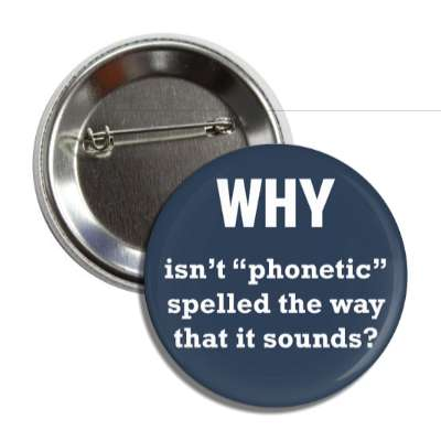 why isnt phonetic spelled the way that it sounds funny philosophical wise sayings intelligent questions random funny sayings joke hilarious silly goofy