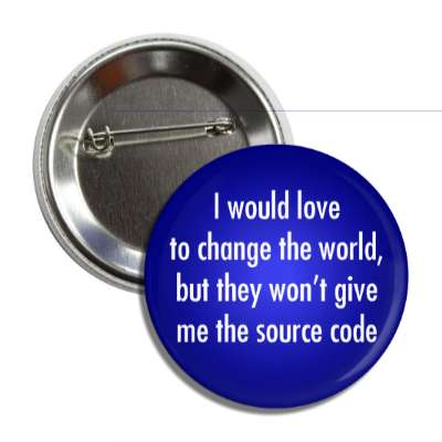 i would love to change the world but they wont give me the source code nerdy stuff geek humor funny sayings rpg role playing game dice