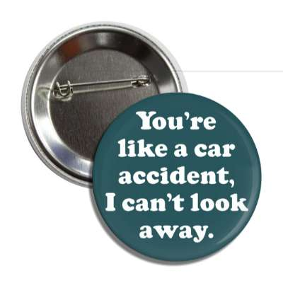 youre like a car accident i cant look away pick up lines funny sayings