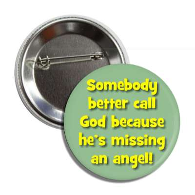somebody better call god because hes missing an angel pick up lines funny sayings