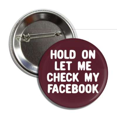 hold on let me check my facebook social network geek humor facebook twitter pinterest myspace