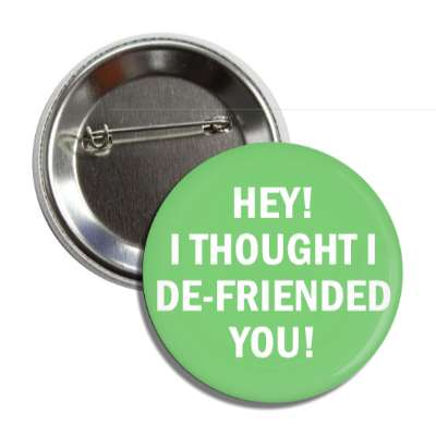 hey i thought i defriended you social network geek humor facebook twitter pinterest myspace