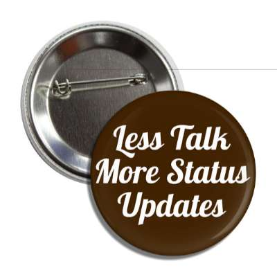 less talk more status updates social network geek humor facebook twitter pinterest myspace