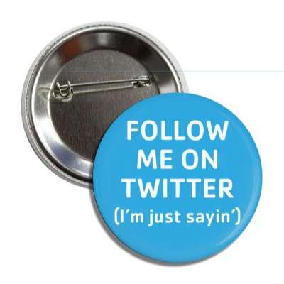 follow me on twitter im just sayin social network geek humor facebook twitter pinterest myspace
