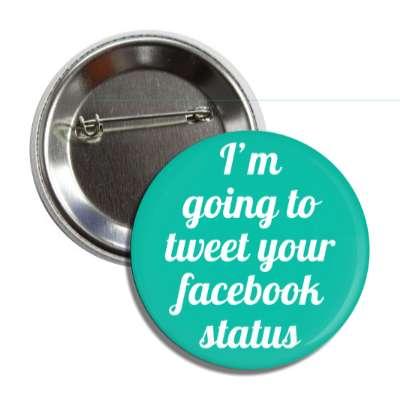 im going to tweet your facebook status social network geek humor facebook twitter pinterest myspace