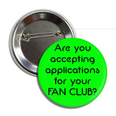 are you accepting applications for your fan club pick up lines funny sayings