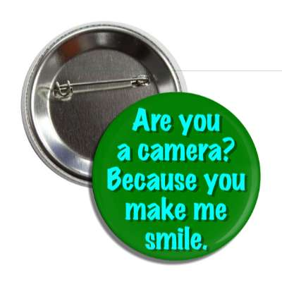 are you a camera because you make me smile pick up lines funny sayings