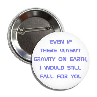 even if there wasnt gravity on earth i would still fall for you pick up lines funny sayings