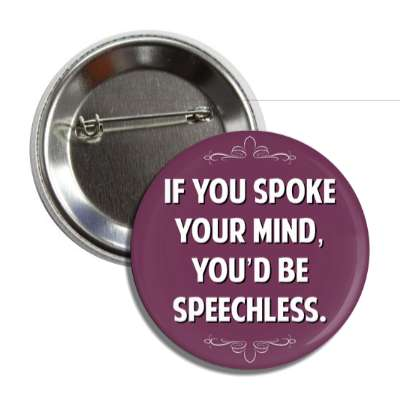 if you spoke your mind youd be speechless funny sayings funny anecdotes jokes novelty hilarious fun