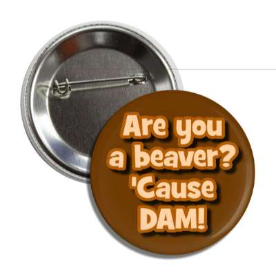 are you a beaver cause dam pick up lines funny sayings