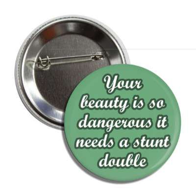 your beauty is so dangerous it needs a stunt double pick up lines funny sayings