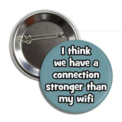 i think we have a connection stronger than my wifi pick up lines funny sayings