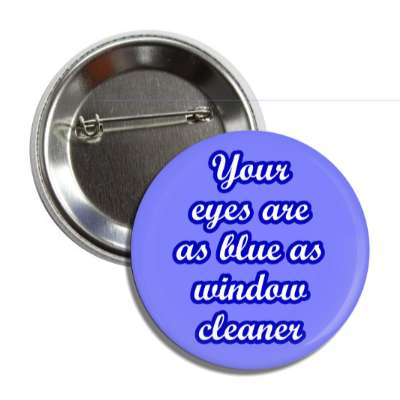 your eyes are as blue as window cleaner pick up lines funny sayings