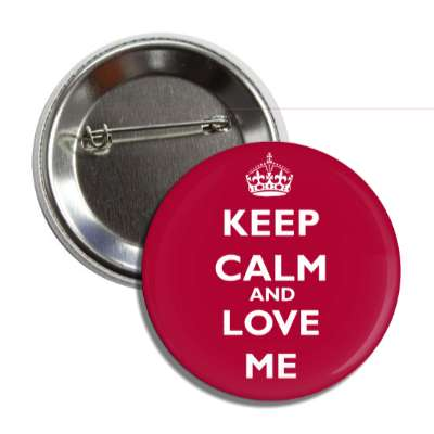 keep calm and love me keep calm and carry on funny sayings