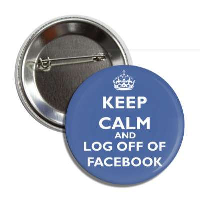 keep calm and log off of facebook keep calm and carry on funny sayings