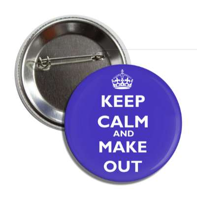 keep calm and make out keep calm and carry on funny sayings