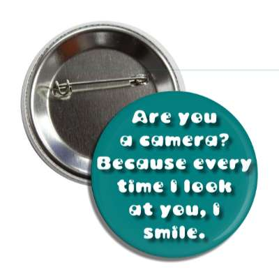 are you a camera because every time i look at you i smile pick up lines funny sayings