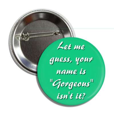 let me guess your name is gorgeous isnt it pick up lines funny sayings
