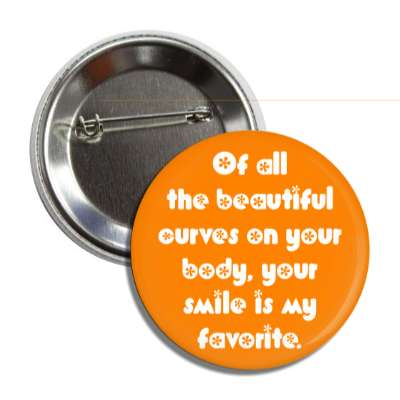 of all the beautiful curves on your body your smile is my favorite pick up lines funny sayings