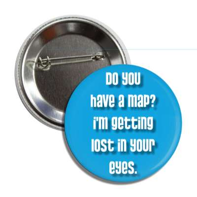do you have a map im getting lost in your eyes pick up lines funny sayings