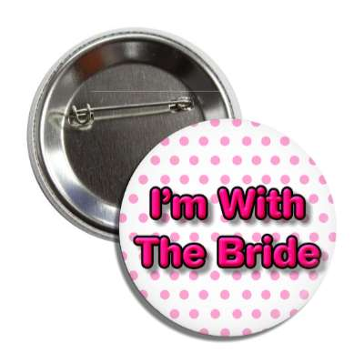 im with the bride wedding marriage button pin love custom wedding bridal