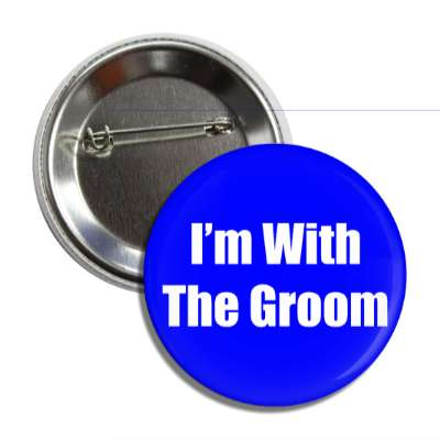 im with the groom wedding marriage button pin love custom wedding bridal