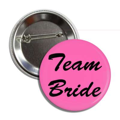 team bride wedding marriage button pin love custom wedding bridal