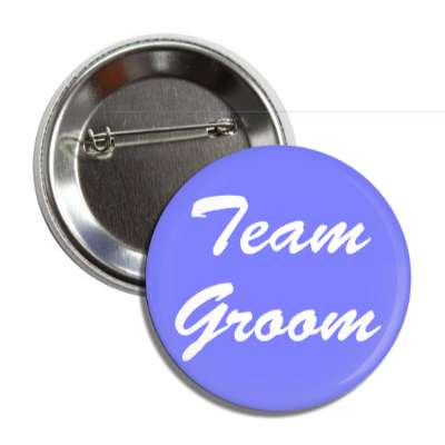 team groom wedding marriage button pin love custom wedding bridal