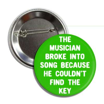 the musician broke into song because he couldnt find the key funny puns novelty random goofy hilarious