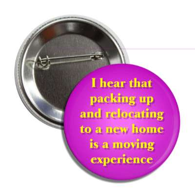 i hear that packing up and relocating to a new home is a moving experience funny puns novelty random goofy hilarious