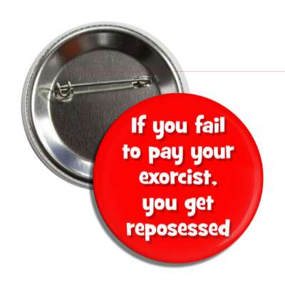 if you fail to pay your exorcist you get reposessed funny puns novelty random goofy hilarious
