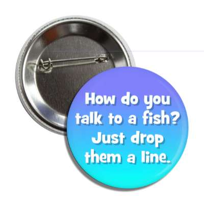 how do you talk to a fish just drop them a line funny puns novelty random goofy hilarious