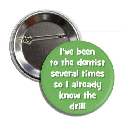 ive been to the dentist several times so i already know the drill funny puns novelty random goofy hilarious