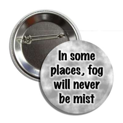 in some places fog will never be mist funny puns novelty random goofy hilarious
