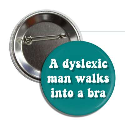 a dyslexic man walks into a bra funny puns novelty random goofy hilarious