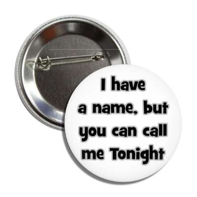 i have a name but you can call me tonight pick up lines funny sayings