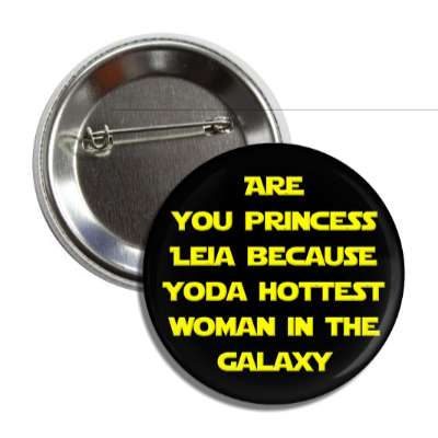 are you princess leia because yoda hottest woman in the galaxy pick up lines funny sayings