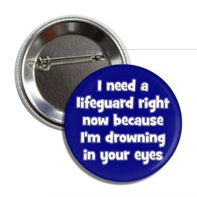 i need a lifeguard right now because im drowning in your eyes pick up lines funny sayings