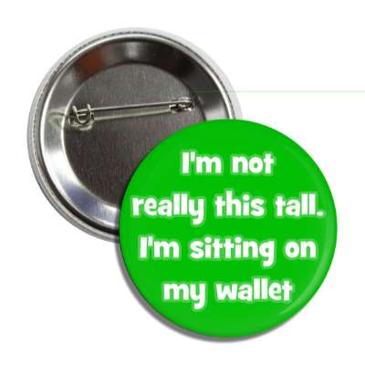 im not really this tall im sitting on my wallet pick up lines funny sayings