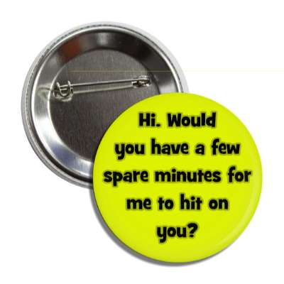 hi would you have a few spare minutes for me to hit on you pick up lines funny sayings