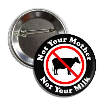 not your mother not your milk no dairy, vegan, veganism, activism, vegetarianism, vegetarian