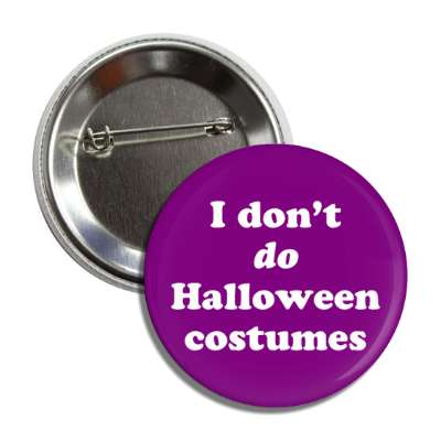 i dont do halloween costumes halloween holidays funny sayings pumpkin bats witch monster frankenstein vampire dracula scary