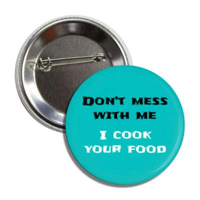 dont mess with me i cook your food funny sayings funny anecdotes jokes novelty hilarious fun