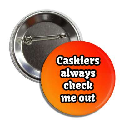 cashiers always check me out funny sayings funny anecdotes jokes novelty hilarious fun