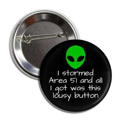 i stormed area 51 and all i got was this lousy button nerdy stuff geek humor funny sayings rpg role playing game dice