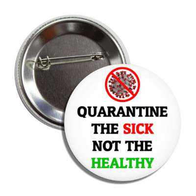 quarantine the sick not the healthy, pandemic, corona, disease, illness