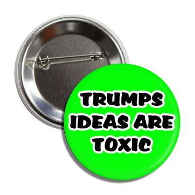 trumps ideas are toxic, pandemic, corona, disease, illness
