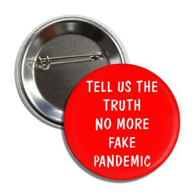 Tell us the truth no more fake pandemic, covid-19, pandemic, corona, disease, illness